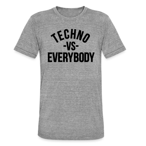 Techno vs everybody - Unisex Tri-Blend T-Shirt by Bella & Canvas