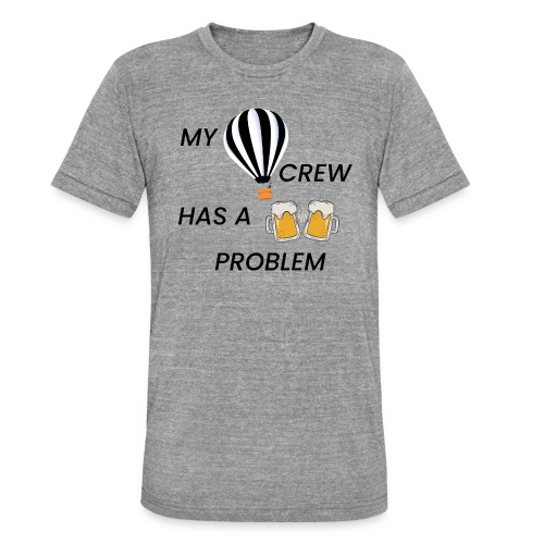 My Ballooning crew has a drinking problem - Unisex Tri-Blend T-Shirt von Bella + Canvas