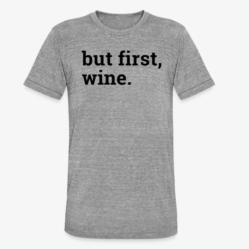 But first wine - Unisex Tri-Blend T-Shirt von Bella + Canvas