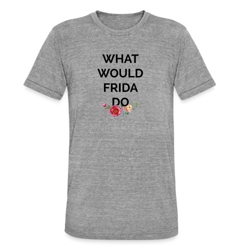 What would Frida do? - T-shirt chiné Bella + Canvas Unisexe