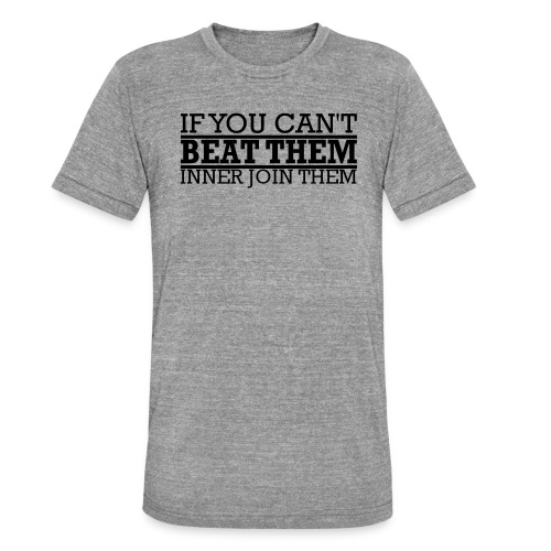 If You can't beat them, inner join them - Triblend-T-shirt unisex från Bella + Canvas
