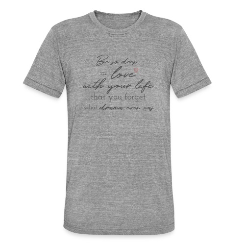 Love life grey - Unisex Tri-Blend T-Shirt von Bella + Canvas