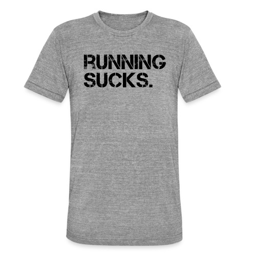 Running Sucks - Unisex Tri-Blend T-Shirt von Bella + Canvas