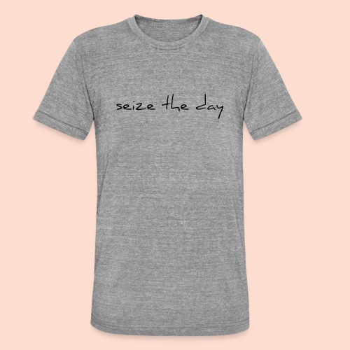 seize the day - Unisex Tri-Blend T-Shirt by Bella & Canvas