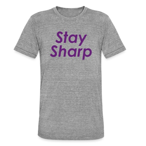 Stay Sharp - Maglietta unisex tri-blend di Bella + Canvas