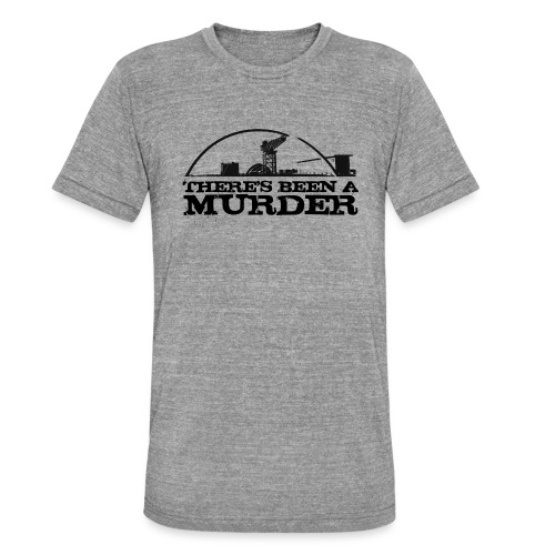 There s Been A Murder - Unisex Tri-Blend T-Shirt by Bella & Canvas