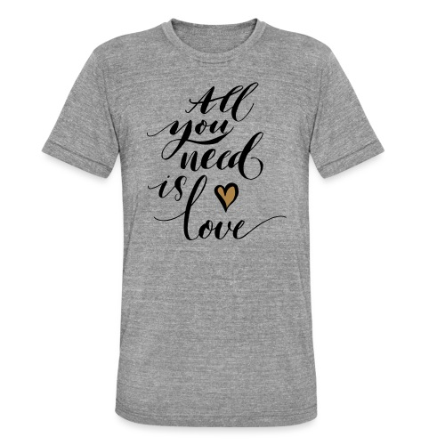all you need is love - Valentine's Day - Unisex Tri-Blend T-Shirt by Bella & Canvas