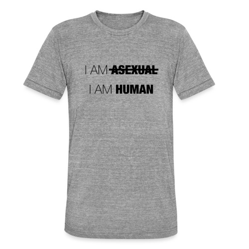 I AM ASEXUAL - I AM HUMAN - Unisex Tri-Blend T-Shirt by Bella & Canvas