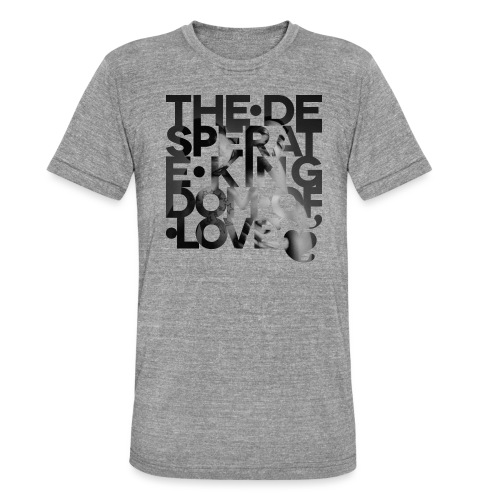 Desperate Kingdom of Love - Unisex Tri-Blend T-Shirt by Bella & Canvas