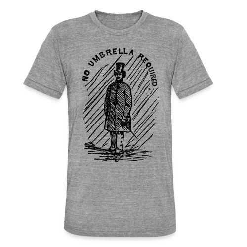 no umbrella required - Unisex Tri-Blend T-Shirt by Bella & Canvas
