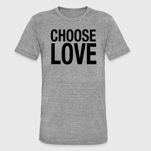 CHOOSE LOVE - Unisex Tri-Blend T-Shirt von Bella + Canvas