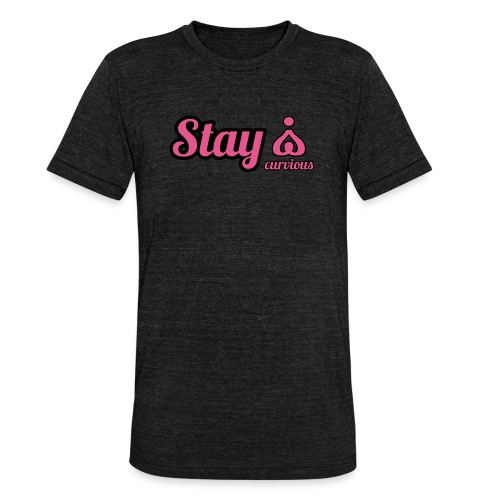 '' STAY CURVIOUS '' - Unisex Tri-Blend T-Shirt by Bella & Canvas