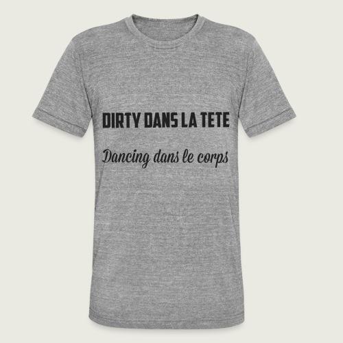 Dirty dans la tête Dancing dans le corps - T-shirt chiné Bella + Canvas Unisexe