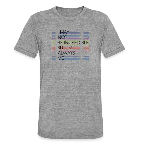 I may not be incredible - Unisex tri-blend T-shirt fra Bella + Canvas