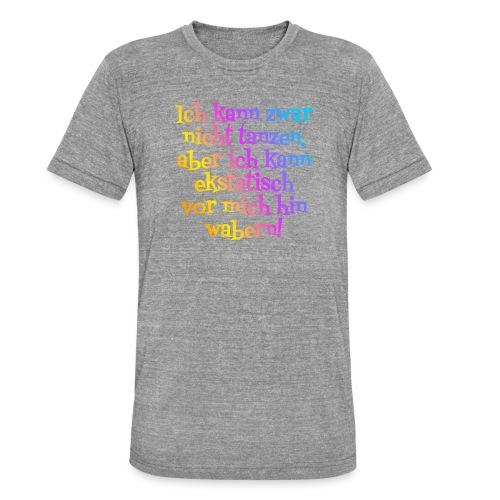 Nicht tanzen aber ekstatisch wabern - Unisex Tri-Blend T-Shirt von Bella + Canvas