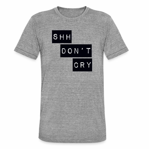 Shh dont cry - Unisex Tri-Blend T-Shirt by Bella & Canvas