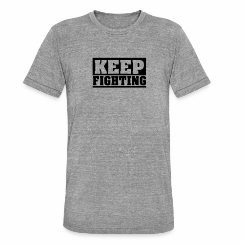 KEEP FIGHTING, Spruch, Kämpf weiter, gib nicht auf - Unisex Tri-Blend T-Shirt von Bella + Canvas