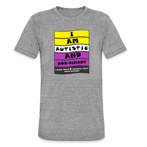 Autistic and Non-binary | Funny Quote - Unisex Tri-Blend T-Shirt by Bella + Canvas