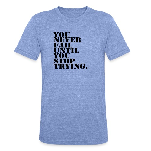 You never fail until you stop trying shirt - Bella + Canvasin unisex Tri-Blend t-paita.