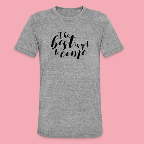 The best is yet to come - Unisex Tri-Blend T-Shirt von Bella + Canvas