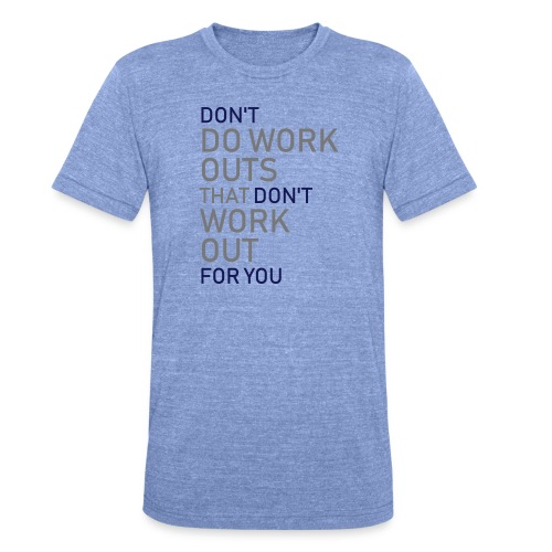 Don't do workouts - Unisex Tri-Blend T-Shirt by Bella & Canvas