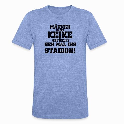 Männer haben keine Gefühle? geh mal ins Stadion! - Unisex Tri-Blend T-Shirt von Bella + Canvas