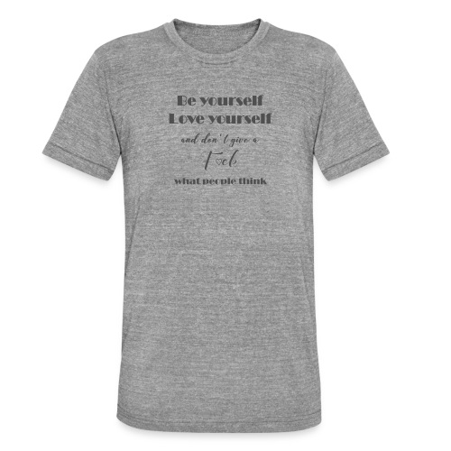 Be yourself Love yourself grey - Unisex Tri-Blend T-Shirt von Bella + Canvas