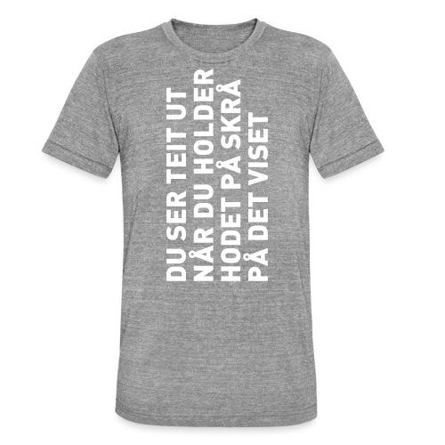Du ser teit ut... - Unisex tri-blend T-skjorte fra Bella + Canvas