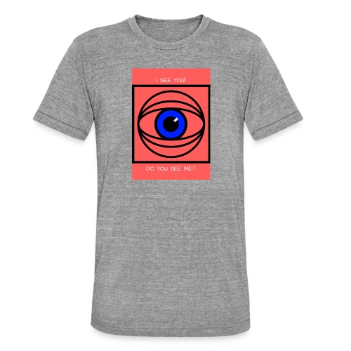 I SEE YOU! DO YOU SEE ME? - Triblend-T-shirt unisex från Bella + Canvas
