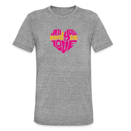 All You need is Love - Unisex Tri-Blend T-Shirt by Bella & Canvas