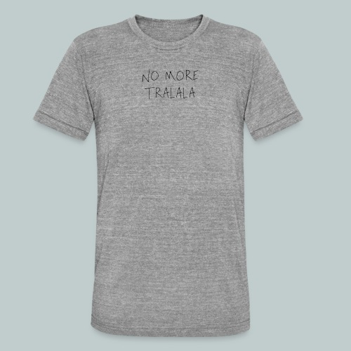 No More Tra La La - Triblend-T-shirt unisex från Bella + Canvas