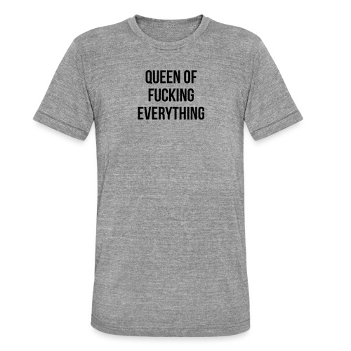 Queen of f***** everything - Unisex Tri-Blend T-Shirt von Bella + Canvas