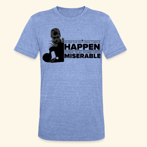 You have be pretty driven to make it happen - Unisex Tri-Blend T-Shirt von Bella + Canvas