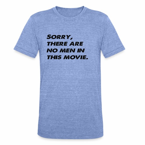 Sorry, there are no men in this movie. - Unisex Tri-Blend T-Shirt by Bella & Canvas