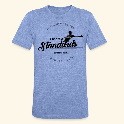 Raise your standards and get better results - Unisex Tri-Blend T-Shirt von Bella + Canvas