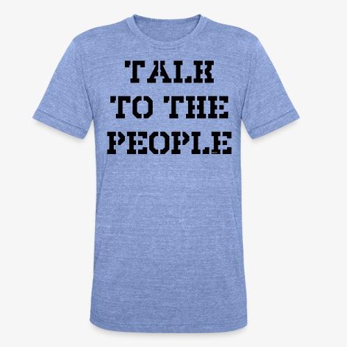 Talk to the people - schwarz - Unisex Tri-Blend T-Shirt von Bella + Canvas