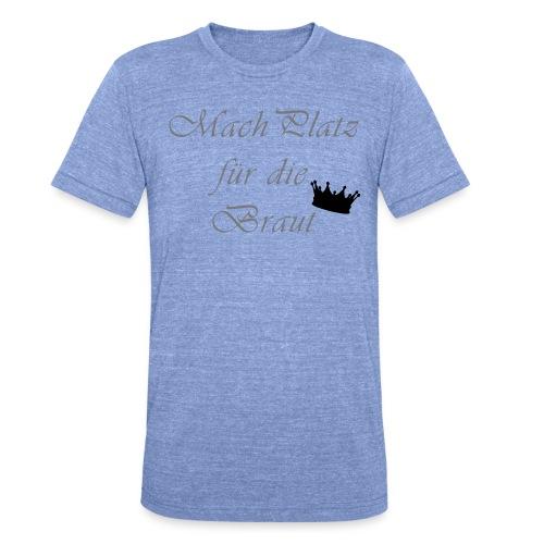 macht Platz für die Braut - Unisex Tri-Blend T-Shirt von Bella + Canvas