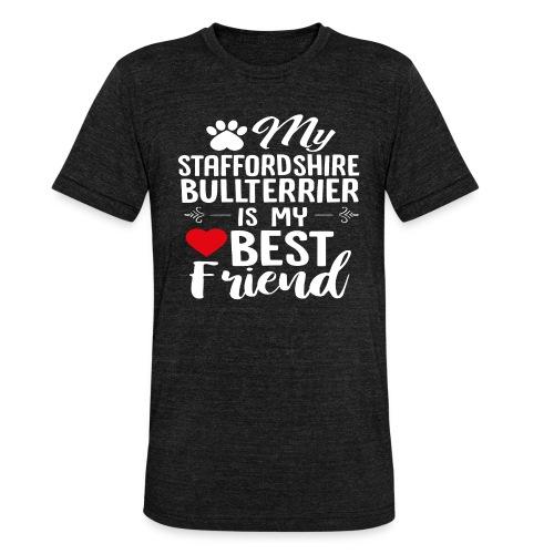 MYBESTFRIEND-STAFFORDSHIRE BULLTERRIER - Unisex Tri-Blend T-Shirt von Bella + Canvas