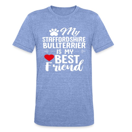 MYBESTFRIEND-STAFFORDSHIRE BULLTERRIER - Unisex Tri-Blend T-Shirt von Bella + Canvas