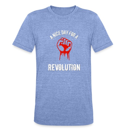 a nice day for a revolution - Unisex Tri-Blend T-Shirt by Bella & Canvas