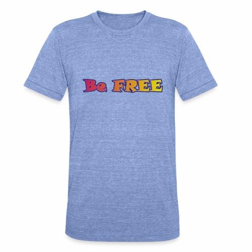 Be FREE ! Soyez Libre. - T-shirt chiné Bella + Canvas Unisexe