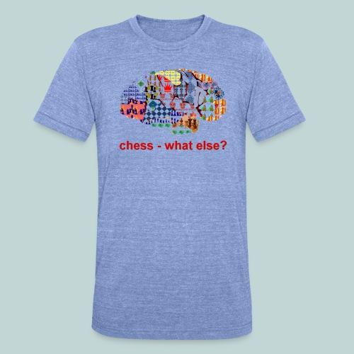 chess_what_else - Unisex Tri-Blend T-Shirt von Bella + Canvas