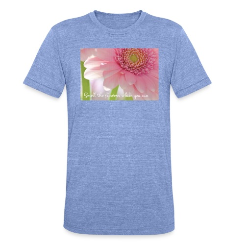 Smell the flowers while you can - Bella + Canvasin unisex Tri-Blend t-paita.