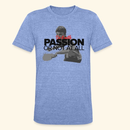 Do it with PASSION or not at all, ping pong champ - Unisex Tri-Blend T-Shirt von Bella + Canvas