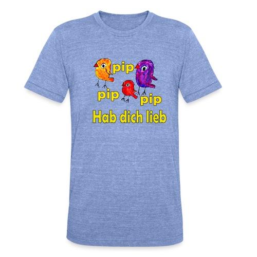pip pip pip hab dich lieb - Unisex Tri-Blend T-Shirt von Bella + Canvas