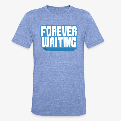 Forever Waiting - Unisex Tri-Blend T-Shirt by Bella & Canvas