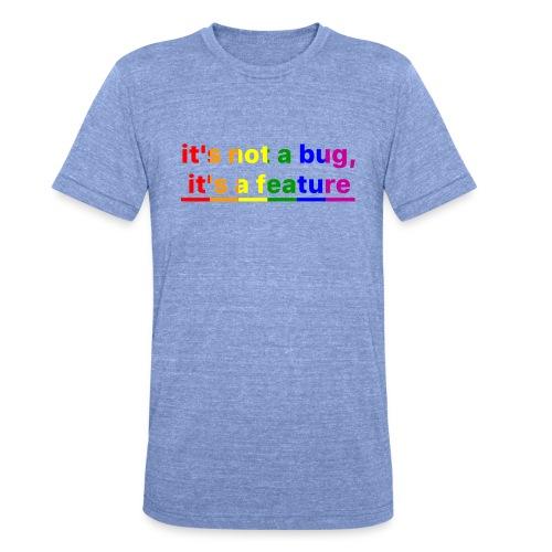 It's not a bug, it's a feature (Rainbow pride( - Camiseta Tri-Blend unisex de Bella + Canvas