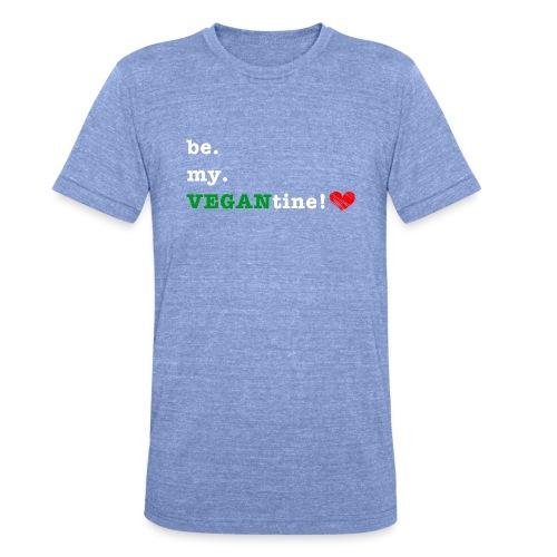 be my VEGANtine - white - Unisex Tri-Blend T-Shirt by Bella & Canvas