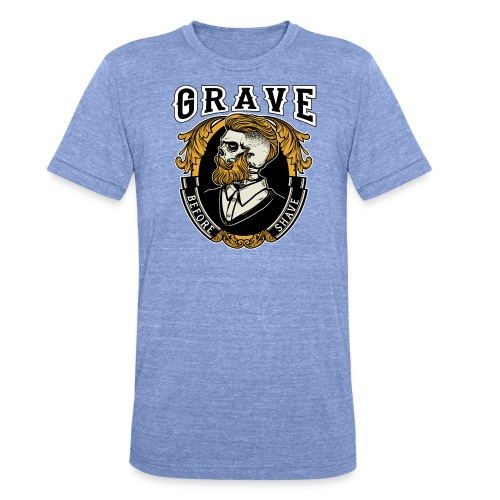 Grave Before Shave Bearded - Unisex Tri-Blend T-Shirt von Bella + Canvas
