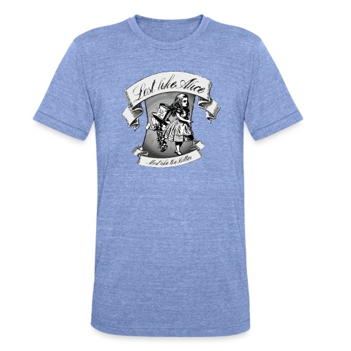 Lost like Alice, Mad like the Hatter - Unisex Tri-Blend T-Shirt by Bella & Canvas